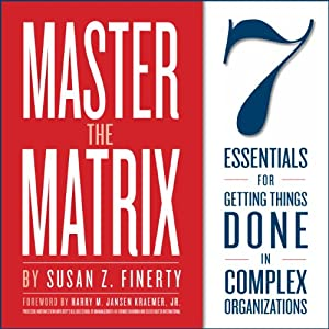 Master the Matrix: 7 Essentials for Getting Things Done in Complex Organizations | [Susan Z. Finerty, Harry Kraemer]