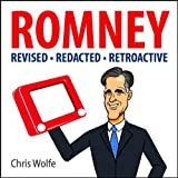 Mitt Romney: Revised, Redacted and Retroactive ~ Chris Wolfe