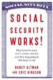 Nancy Altman Social Security Works!: Why Social Security Isn't Going Broke and How Expanding It Will Help Us All