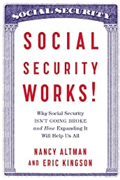 Social Security Works!: Why Social Security Isn't Going Broke and How Expanding It Will Help Us All