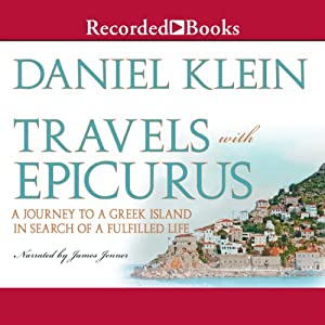 Travels with Epicurus: A Journey to a Greek Island in Search of a Fulfilled Life | [Daniel Klein]