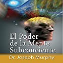 El Poder De La Mente Subconsciente [The Power of the Subconscious Mind]: Spanish Edition Audiobook by Joseph Murphy Narrated by Marcelo Russo