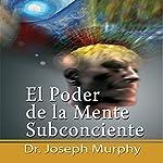 El Poder De La Mente Subconsciente [The Power of the Subconscious Mind]: Spanish Edition | Joseph Murphy