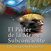 El Poder De La Mente Subconsciente [The Power of the Subconscious Mind]: Spanish Edition | [Joseph Murphy]