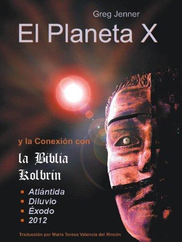 El Planeta X y la Conexion con la Biblia Kolbrin: El motivo por el cual la Biblia Kolbrin es la Piedra Rosetta del Planeta X (Spanish Edition)