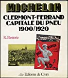 Michelin : Clermont-Ferrand, capitale du pneu, 1900-1920 (Visages et regards)...