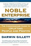 NOBLE ENTERPRISE: The Commonsense Guide to Uplifting People and Profits by Darwin Gillett