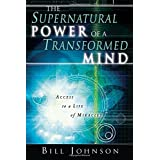 The Supernatural Power of a Transformed Mind: Access to a Life of Miraclesby Bill Johnson