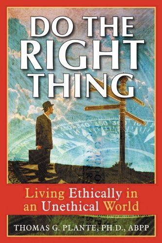 Do the Right Thing: Living Ethically in an Unethical World by Thomas G. Plante (2004-07-01)