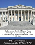 Cyberspace: United States Faces Challenges in Addressing Global Cybersecurity and Governance: GAO-10-606
