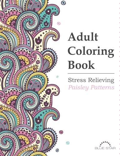 Adult Coloring Book: Stress Relieving Paisley Patterns - Adult Coloring Book Artists