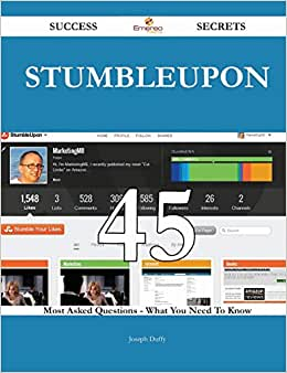 StumbleUpon 45 Success Secrets: 45 Most Asked Questions On StumbleUpon - What You Need To Know