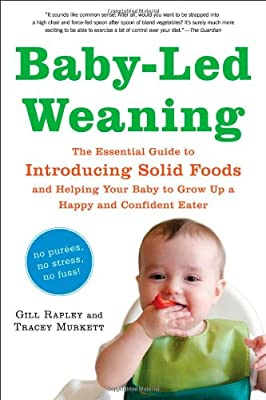 Baby-led Weaning The Essential Guide To Introducing Solid Foods - And Helping Your Baby To Grow Up A Happy And Confident Eater