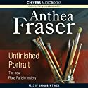 Unfinished Portrait (       UNABRIDGED) by Anthea Fraser Narrated by Anna Bentink