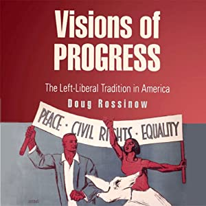 Visions of Progress: The Left-Liberal Tradition in America (Politics and Culture in Modern America) | [Doug Rossinow]