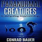 Paranormal Creatures: Investigating Cryptozoology Hörbuch von Conrad Bauer Gesprochen von: Charles D. Baker