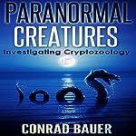 Paranormal Creatures: Investigating Cryptozoology | Conrad Bauer