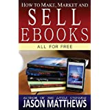How to Make, Market and Sell Ebooks - All for FREE: Ebooksuccess4free