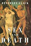 Beverley Clack Sex and Death: A Reappraisal of Human Mortality