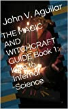 THE MAGIC AND WITCHCRAFT GUIDE Book 1: Intro to Infernal Science