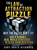 The Law of Attraction Puzzle: Why the pieces dont fit and 8 dynamic real world strategies to click them into place