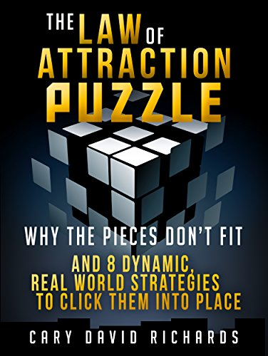 The Law of Attraction Puzzle: Why the pieces don't fit and 8 dynamic real world strategies to click them into place