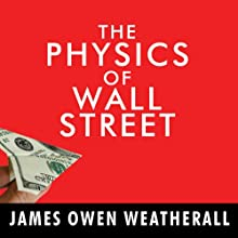 The Physics of Wall Street: A Brief History of Predicting the Unpredictable (       UNABRIDGED) by James Owen Weatherall Narrated by Kaleo Griffith