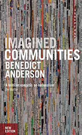 Imagined Communities: Reflections on the Origin and Spread of Nationalism, New Edition