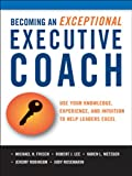 img - for Becoming an Exceptional Executive Coach: Use Your Knowledge, Experience, and Intuition to Help Leaders Excel book / textbook / text book