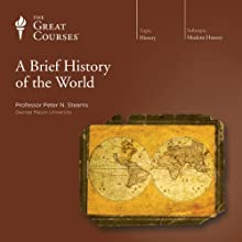 A Brief History of the World Lecture by  The Great Courses Narrated by Professor Peter N. Stearns