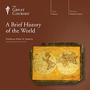 A Brief History of the World  by The Great Courses Narrated by Professor Peter N. Stearns