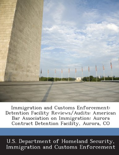 Immigration and Customs Enforcement: Detention Facility Reviews/Audits: American Bar Association on Immigration: Aurora Contract Detention Facility, Aurora, CO