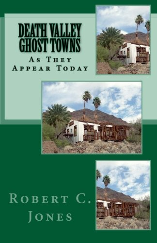 Death Valley Ghost Towns: As They Appear Today