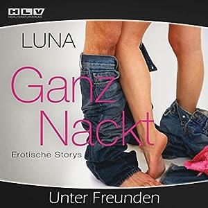 Ganz Nackt - Unter Freunden Hörbuch