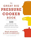 img - for The Great Big Pressure Cooker Book: 500 Easy Recipes for Every Machine, Both Stovetop and Electric book / textbook / text book