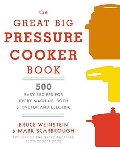 The-Great-Big-Pressure-Cooker-Book-500-Easy-Recipes-for-Every-Machine-Both-Stovetop-and-Electric