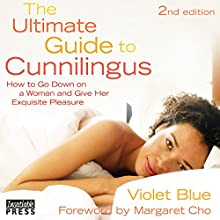 The Ultimate Guide to Cunnilingus: 2nd Edition: How to Go Down on a Woman and Give Her Exquisite Pleasure Audiobook by Violet Blue Narrated by Elizabeth Livingston
