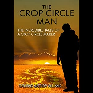 The Crop Circle Man: The Incredible Tales of a Crop Circle Maker | [Matthew Williams]