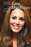 Kate Middleton: From Commoner to Duchess of Cambridge (Leading Women)
