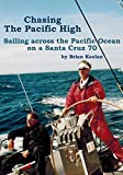 img - for Chasing The Pacific High: Sailing Across The Paciifc Ocean On A Santa Cruz 70 (Bucket Rides Book 1) book / textbook / text book