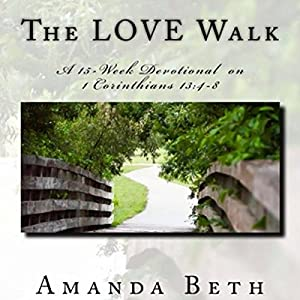 The LOVE Walk: A 15-Week Devotional on 1 Corinthians 13:4-8 Hörbuch