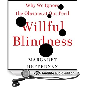 Willful Blindness: Why We Ignore the Obvious at Our Peril (Unabridged)