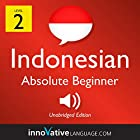 Learn Indonesian - Level 2: Absolute Beginner Indonesian, Volume 1: Lessons 1-25 Rede von  Innovative Language Learning LLC Gesprochen von:  IndonesianPod101.com
