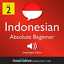 Learn Indonesian - Level 2: Absolute Beginner Indonesian, Volume 1: Lessons 1-25 Speech by  Innovative Language Learning LLC Narrated by  IndonesianPod101.com