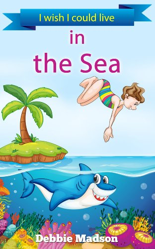 Amazon.com: I wish I could live in the Sea: a children's rhyming picture story eBook: Debbie Madson, Mary Monette Crall: Books