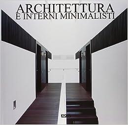 architettura e interni minimalisti ediz italiana