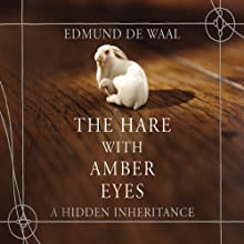 The Hare with Amber Eyes: A Hidden Inheritance (       UNABRIDGED) by Edmund de Waal Narrated by Michael Maloney