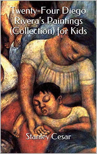 Twenty-Four Diego Rivera's Paintings (Collection) for Kids by Stanley Cesar