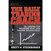 The Daily Trading Coach: 101 Lessons for Becoming Your Own Trading Psychologist | [Brett N. Steenbarger]