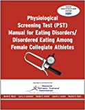 img - for Physiological Screening Test (PST) Manual for Eating Disorders / Disordered Eating Among Female Collegiate Athletes book / textbook / text book